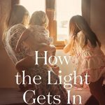 How the Light Gets In by Jolina Petersheim – Book Review and Blog Tour with Giveaway
