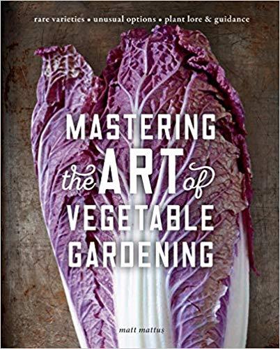 mastering the art of vegetable gardening by matt mattus