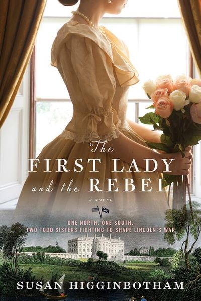The First Lady and the Rebel by Susan Higgenbotham