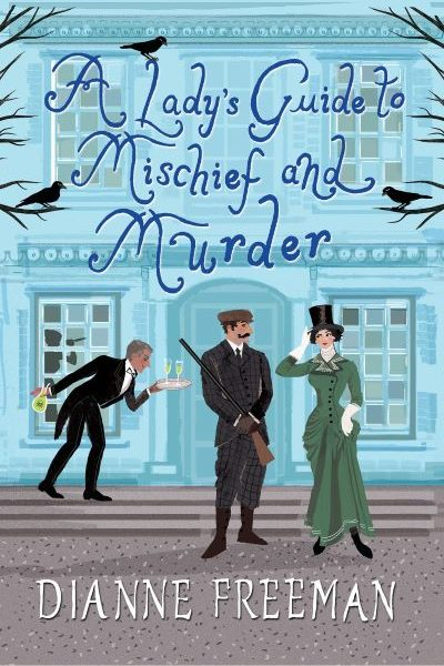 A Lady's Guide to Mischief and Murder by Dianne Freeman – Blog Tour and Book Review