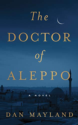 The Doctor of Aleppo by Dan Mayland – Book Spotlight, Guest Post and a Giveaway